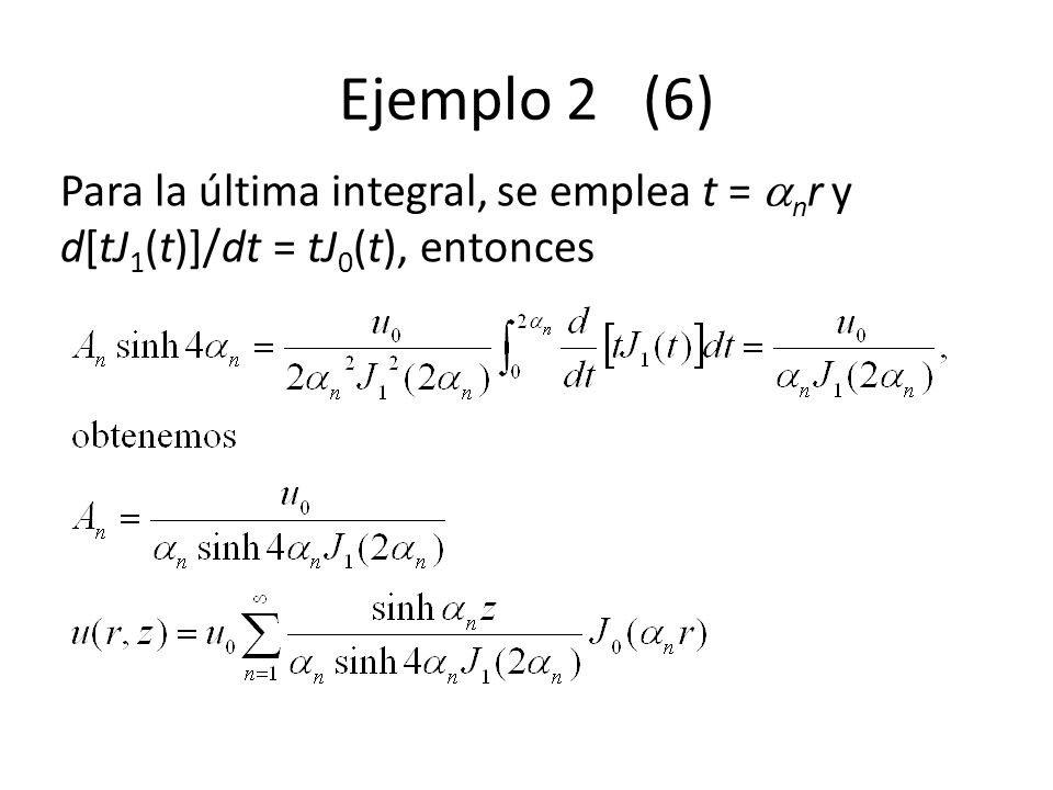 Ejemplo 2 (6) Para la última integral, se emplea t = nr y d[tJ1(t)]/dt = tJ0(t), entonces